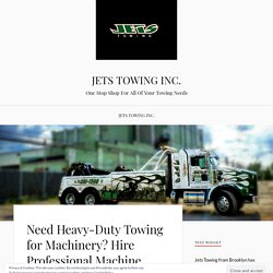 Need Heavy-Duty Towing for Machinery? Hire Professional Machine Transport Services – JETS TOWING INC.