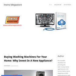 Buying Washing Machines For Your Home: Why Invest In A New Appliance?