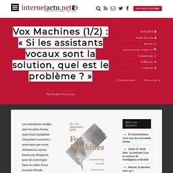Vox Machines (1/2) : «Si les assistants vocaux sont la solution, quel est le problème ?»