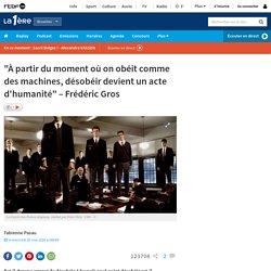 Frédéric Gros : réflexion sur la désobéissance (émission RTBF 16 min)