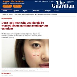 Don't look now: why you should be worried about machines reading your emotions