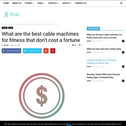 What are the best cable machines for fitness that don't cost a fortune - I Walk Softly