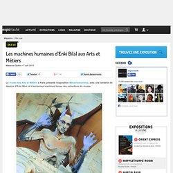 EXPONAUTE // Les machines humaines d'Enki Bilal aux Arts et Métiers