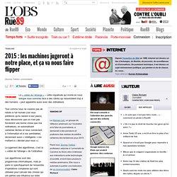 2015: les machines jugeront à notre place, et ça va nous faire flipper - Rue89 - L'Obs