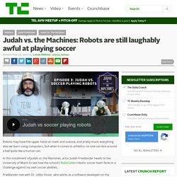 IA : Judah vs. the Machines: Robots are still laughably awful at playing soccer