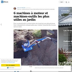 6 machines à moteur et machines-outils les plus utiles au jardin