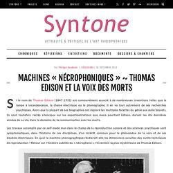 Machines «nécrophoniques» ~ Thomas Edison et la voix des morts