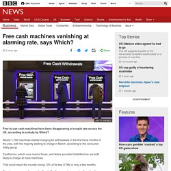 Free cash machines vanishing at alarming rate, says Which?