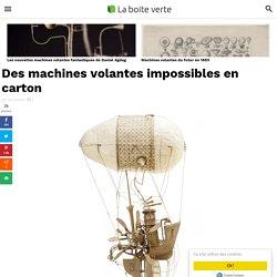 Des machines volantes impossibles en carton