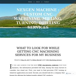 What to Look for While Getting CNC Machining Services for My Business
