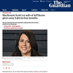 MacKenzie Scott: ex-wife of Jeff Bezos gives away $4bn in four months