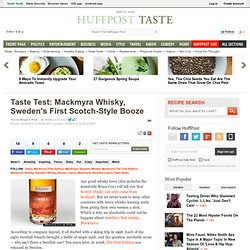 Taste Test: Mackmyra Whisky, Sweden's First Scotch-Style Booze