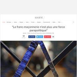 """""""La franc-maçonnerie n'est plus une force parapolitique"""""""