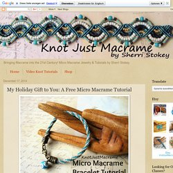Knot Just Macrame by Sherri Stokey: My Holiday Gift to You: A Free Micro Macrame Tutorial
