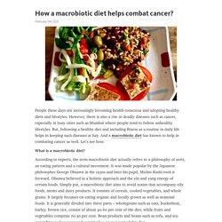 How a macrobiotic diet helps combat cancer? – Telegraph