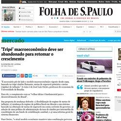 'Tripé' macroeconômico deve ser abandonado para retomar o crescimento - 07/12/2013 - Mercado