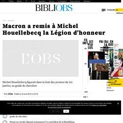 Macron a remis à Michel Houellebecq la Légion d'honneur