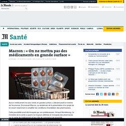 Macron : « On ne mettra pas des médicaments en grande surface »