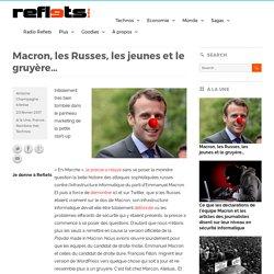 Macron, les Russes, les jeunes et le gruyère…