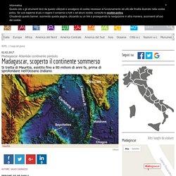 Madagascar, scoperto il continente sommerso