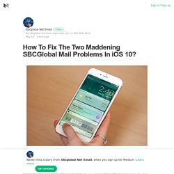How To Fix The Two Maddening SBCGlobal Mail Problems In iOS 10?