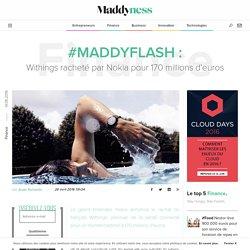 #MaddyFlash: Withings racheté par Nokia pour 170 millions d'euros - Maddyness