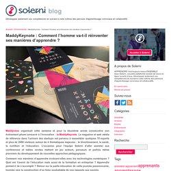 MaddyKeynote:Comment l'homme va-t-il réinventer ses manières d'apprendre? - le blog de Solerni – plateforme de MOOCs