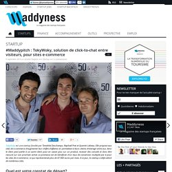 #Maddypitch : TokyWoky, solution de click-to-chat entre visiteurs, pour sites e-commerce