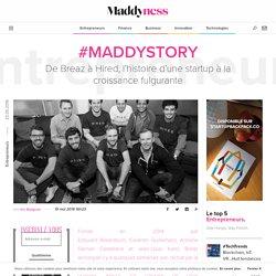 #MaddyStory : De Breaz à Hired, l'histoire d'une startup à la croissance fulgurante - Maddyness