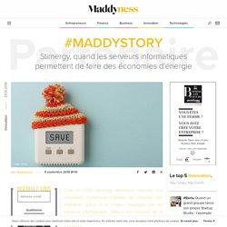 #MaddyStory : Stimergy, quand les serveurs informatiques permettent de faire des économies d'énergie - Maddyness