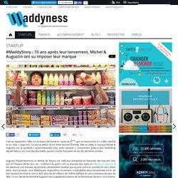 #MaddyStory : 10 ans après leur lancement, Michel & Augustin ont su imposer leur marque
