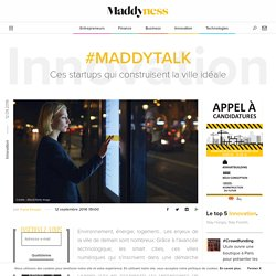 #MaddyTalk : Ces startups qui construisent la ville idéale - Maddyness