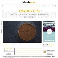 #MaddyTips : Comment répartir le capital de départ entre fondateurs ? - Maddyness