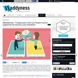 #MaddyTools : 7 étapes pour créer une Twitter Card et augmenter les inscrits à une newsletter