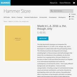 Made in L.A. 2016: a, the, though, only – Hammer Store