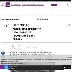 La mémoire (3/5) : Madeleineproject.fr, une mémoire recomposée en réseau