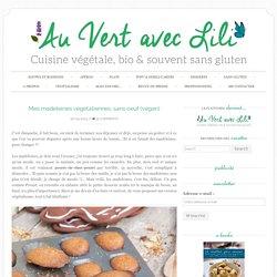 Mes madeleines végétaliennes, sans oeuf (vegan) - Au Vert avec Lili