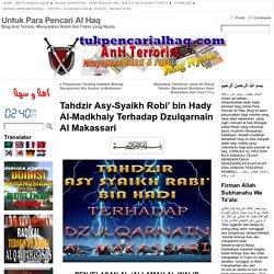 Tahdzir Asy-Syaikh Robi' bin Hady Al-Madkhaly Terhadap Dzulqarnain Al Makassari « Untuk Para Pencari Al Haq