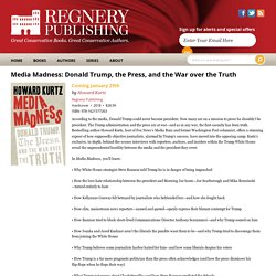 Media Madness: Donald Trump, the Press, and the War over the Truth - Regnery Publishing