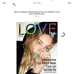 Bitch I'm Madonna: Read extracts from our LOVE16.5 cover star's interview here.