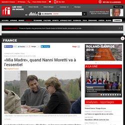 «Mia Madre», quand Nanni Moretti va à l'essentiel