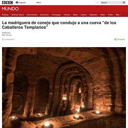 """La madriguera de conejo que condujo a una cueva """"de los Caballeros Templarios"""" - BBC Mundo"""