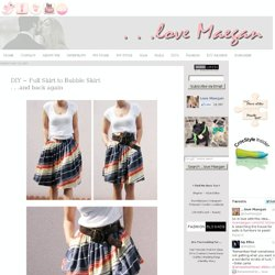 ...love Maegan: DIY ~ Full Skirt to Bubble Skirt . . .and back again