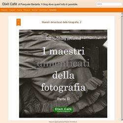 Dixit Café: Maestri dimenticati della fotografia, 2