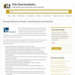 Becas para Maestrías en España - Instituto de Empresa (Fundación IE) - Más Oportunidades
