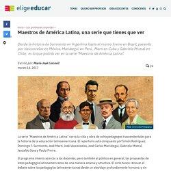 Maestros de América Latina, una serie que tienes que ver - Elige Educar