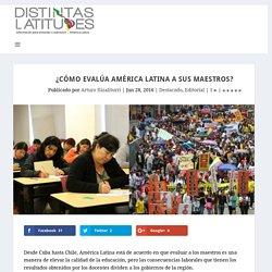 ¿Cómo evalúa América Latina a sus maestros? - Distintas Latitudes
