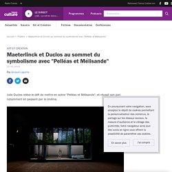 """FRANCE CULTURE - Maeterlinck et Duclos au sommet du symbolisme avec """"Pelléas et Mélisande"""""""