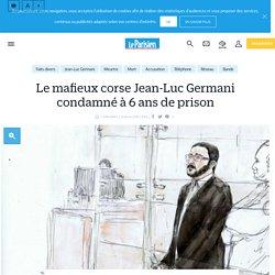 Le mafieux corse Jean-Luc Germani condamné à 6 ans de prison