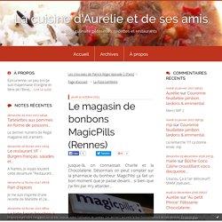 Le magasin de bonbons MagicPills (Rennes) - La cuisine d'Aurélie et de ses amis